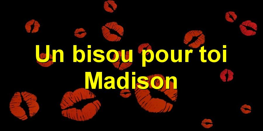 Un bisou pour toi Madison