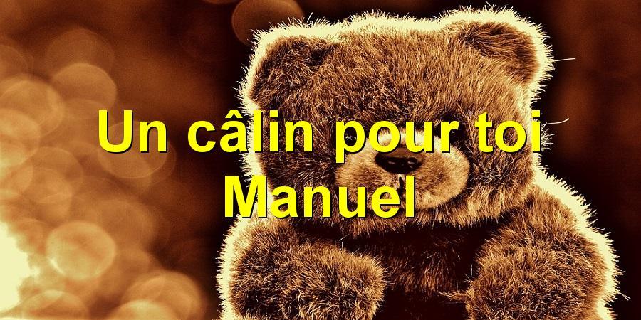 Un câlin pour toi Manuel