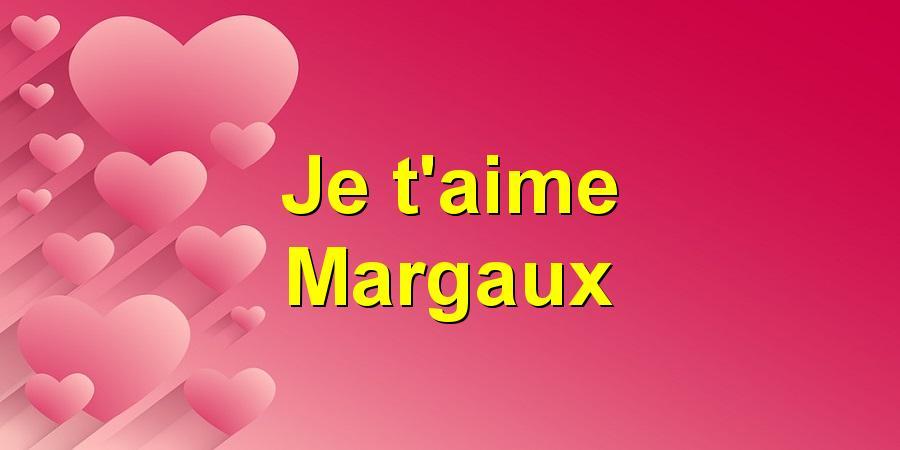 Je t'aime Margaux