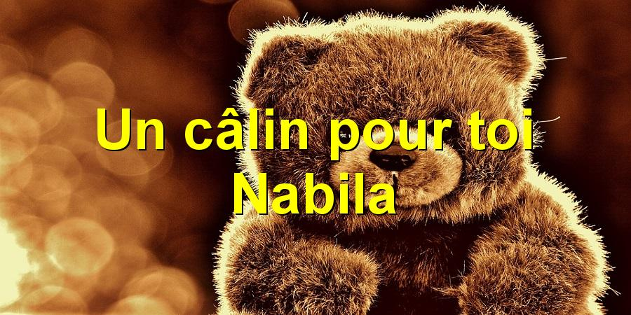Un câlin pour toi Nabila