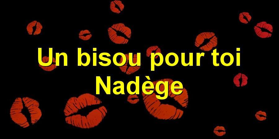 Un bisou pour toi Nadège