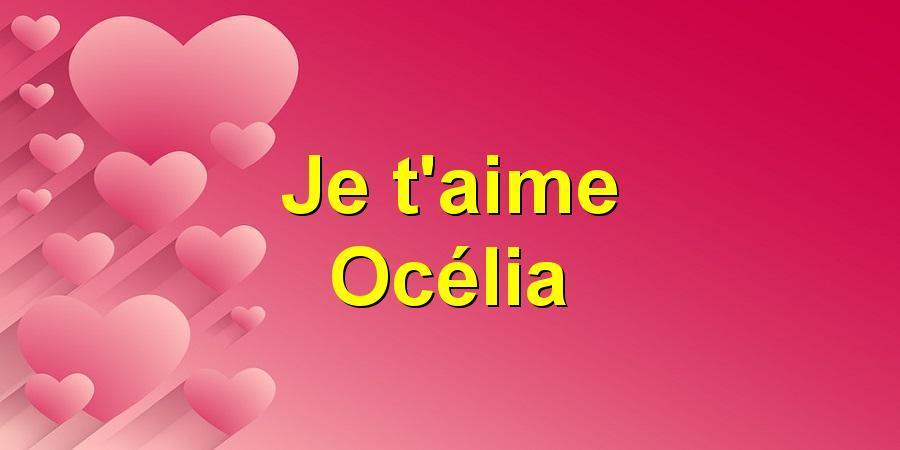 Je t'aime Océlia