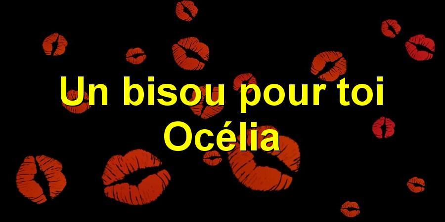 Un bisou pour toi Océlia
