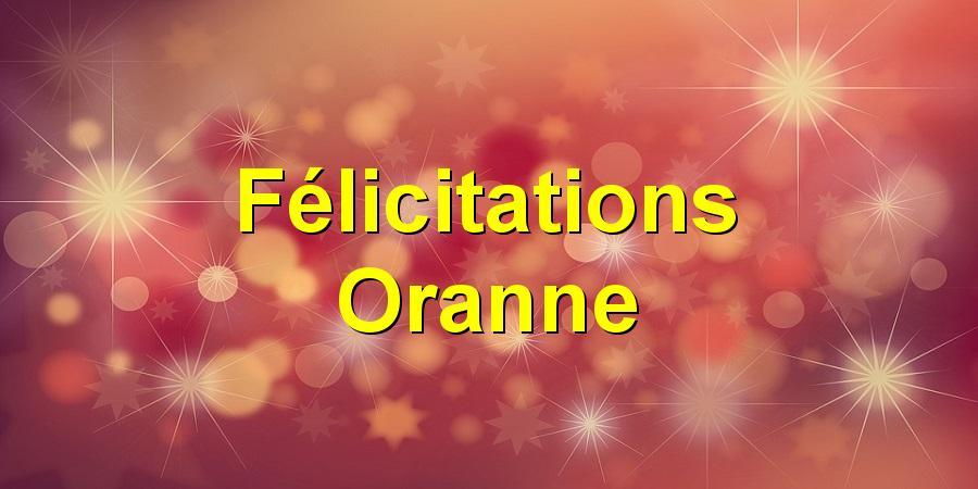 Félicitations Oranne
