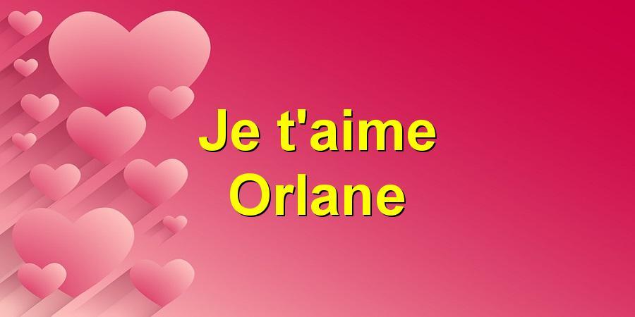 Je t'aime Orlane