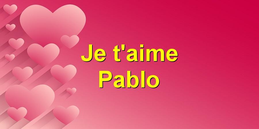 Je t'aime Pablo