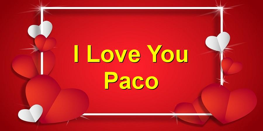I Love You Paco