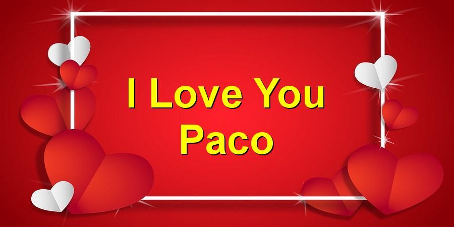 I Love You Paco