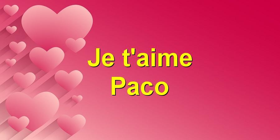 Je t'aime Paco