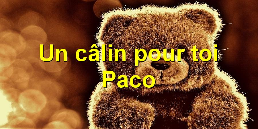 Un câlin pour toi Paco