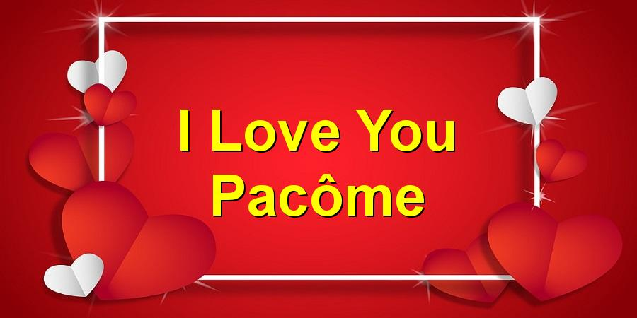 I Love You Pacôme