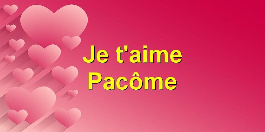 Je t'aime Pacôme