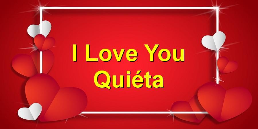 I Love You Quiéta