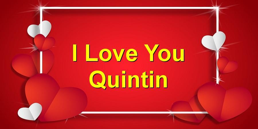 I Love You Quintin