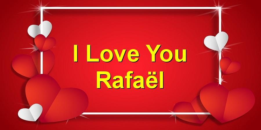 I Love You Rafaël