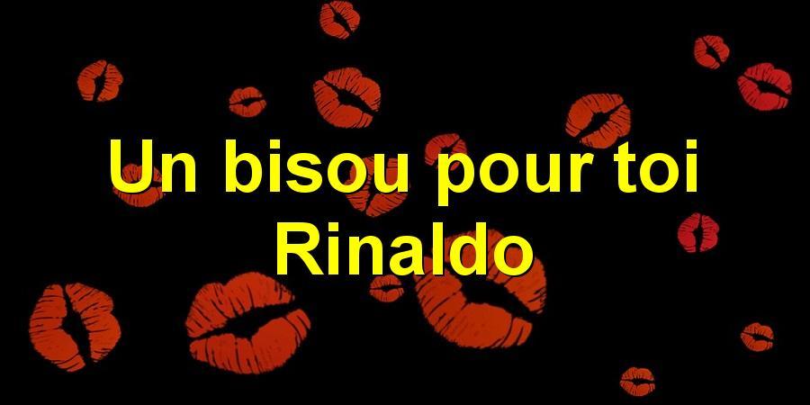 Un bisou pour toi Rinaldo