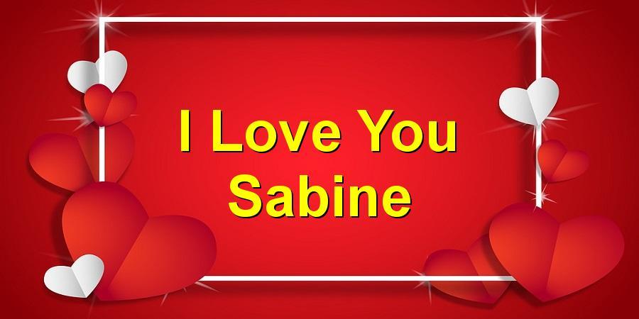 I Love You Sabine