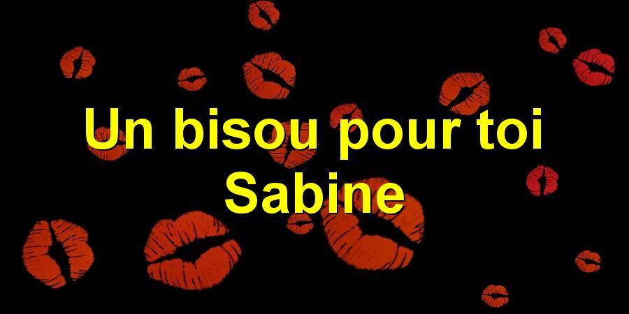 Un bisou pour toi Sabine