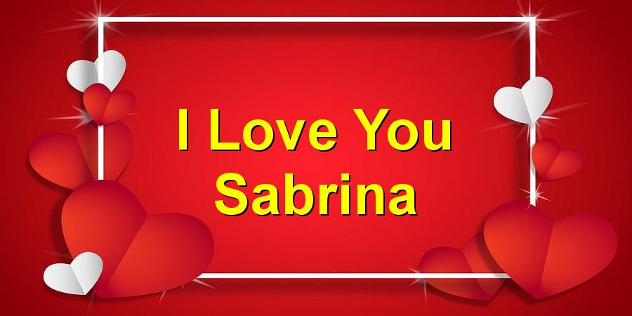 I Love You Sabrina