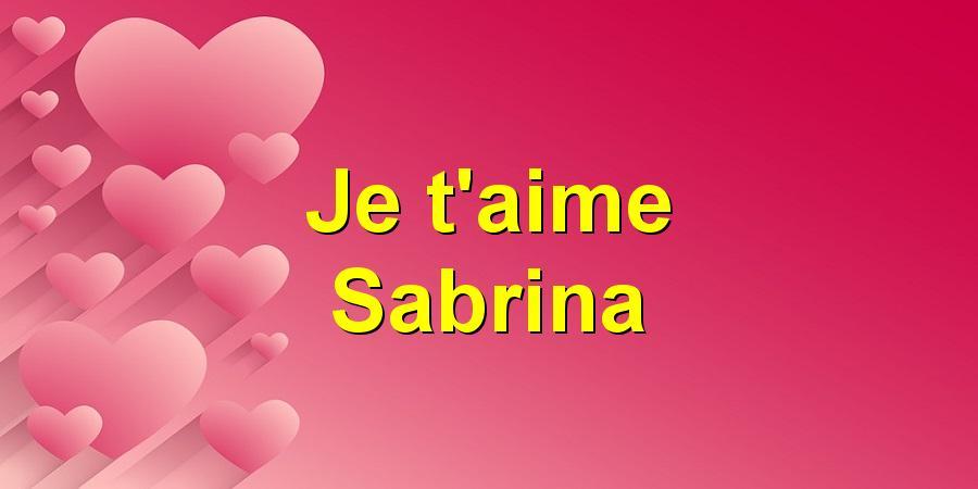 Je t'aime Sabrina