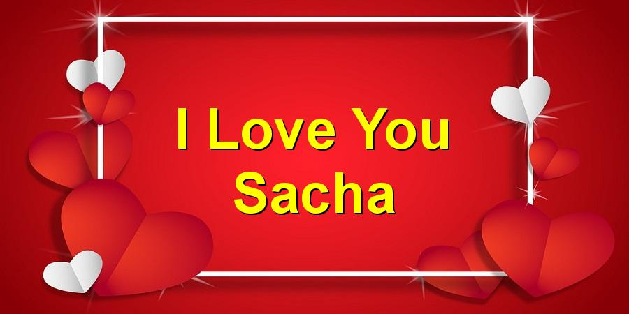 I Love You Sacha