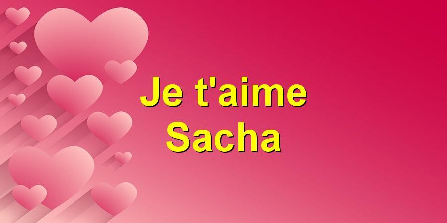 Je t'aime Sacha