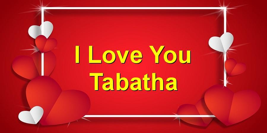 I Love You Tabatha