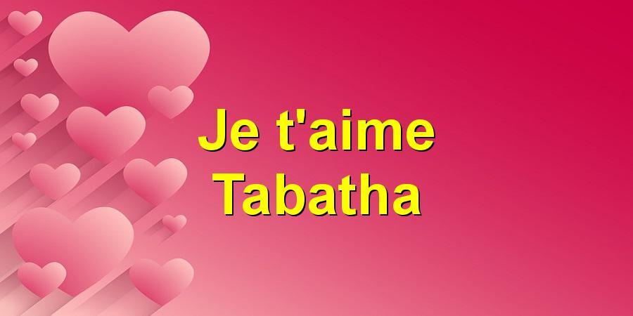 Je t'aime Tabatha