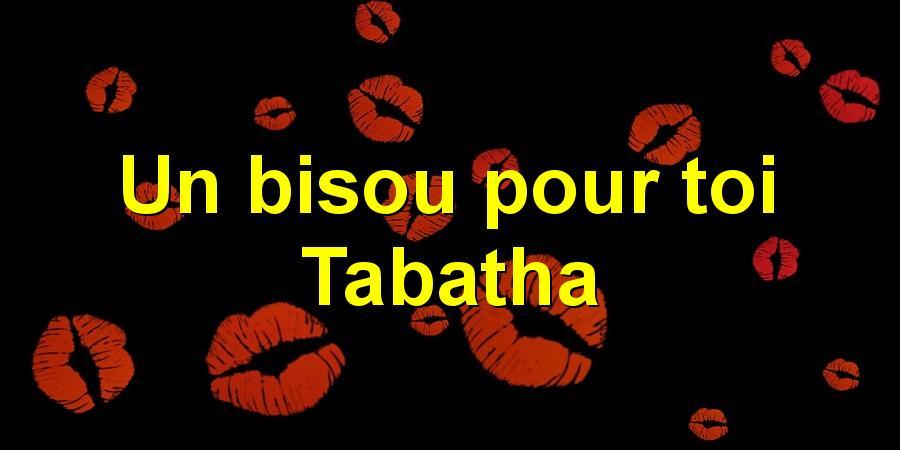 Un bisou pour toi Tabatha
