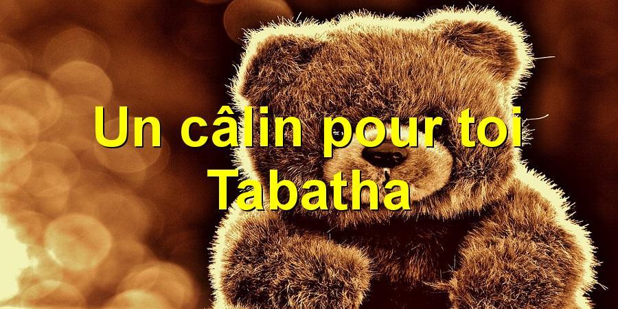 Un câlin pour toi Tabatha