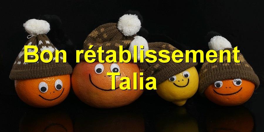 Bon rétablissement Talia