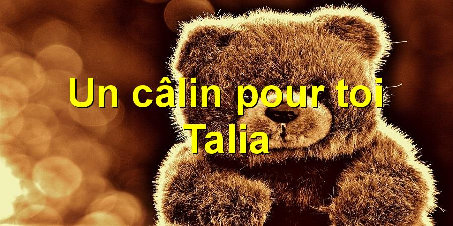 Un câlin pour toi Talia