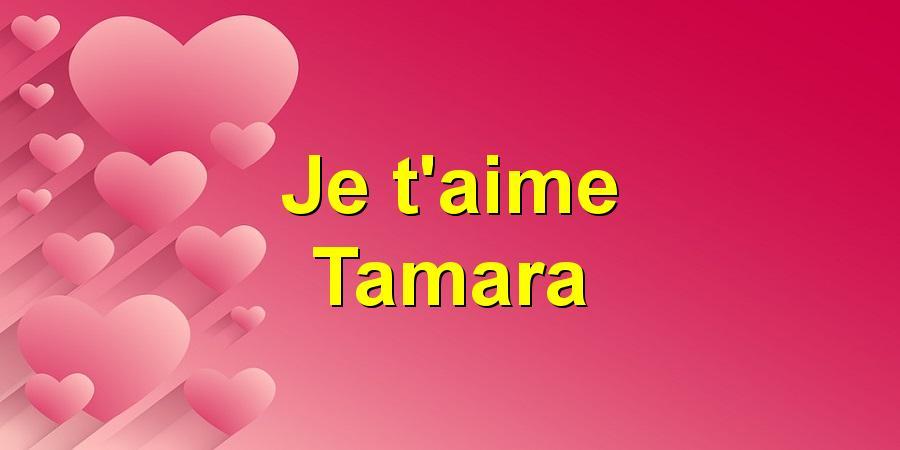 Je t'aime Tamara