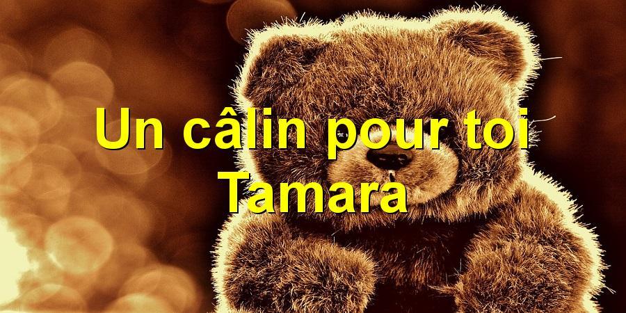 Un câlin pour toi Tamara