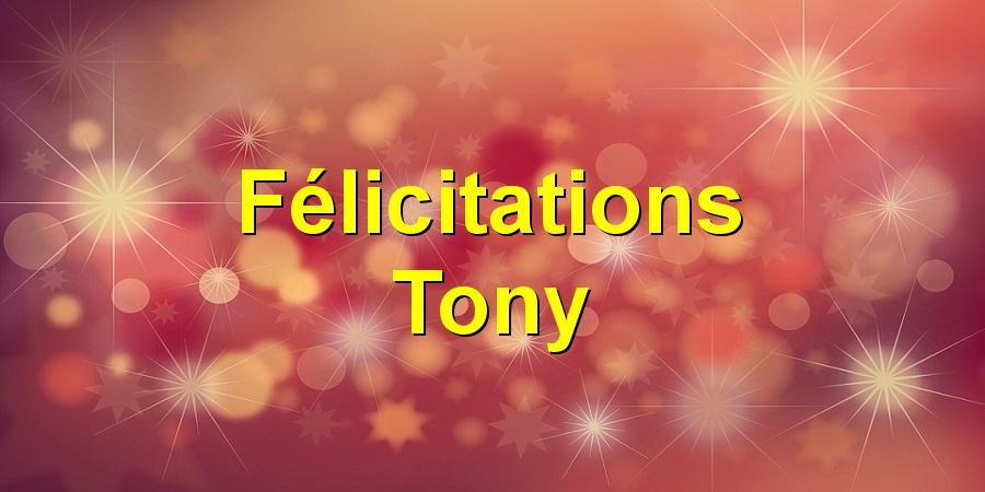 Félicitations Tony
