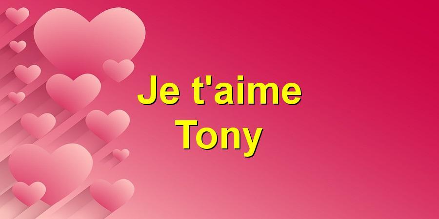 Je t'aime Tony