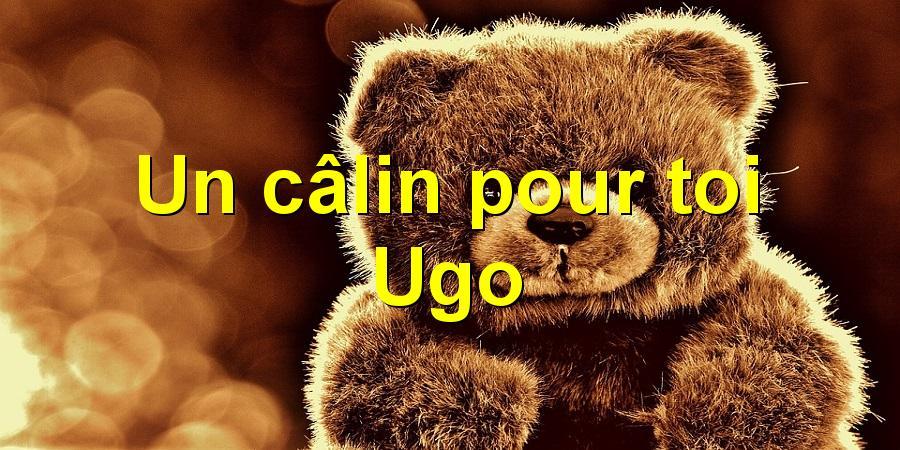 Un câlin pour toi Ugo
