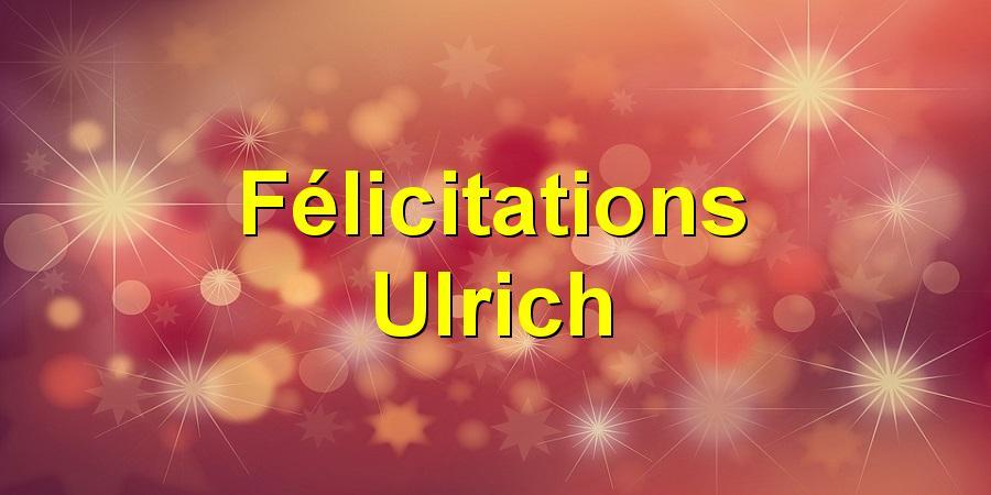 Félicitations Ulrich