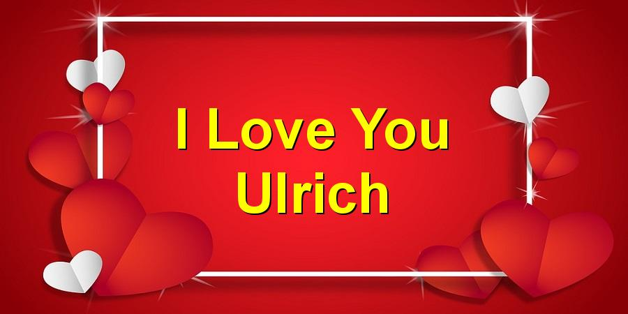 I Love You Ulrich