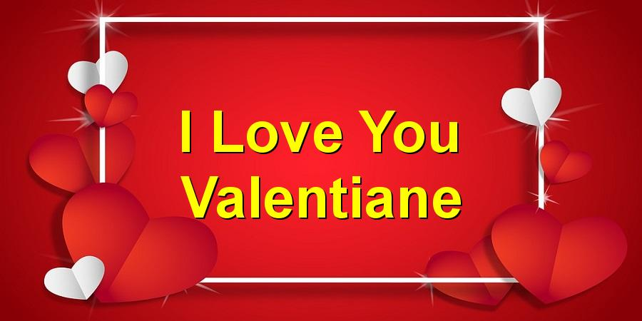 I Love You Valentiane