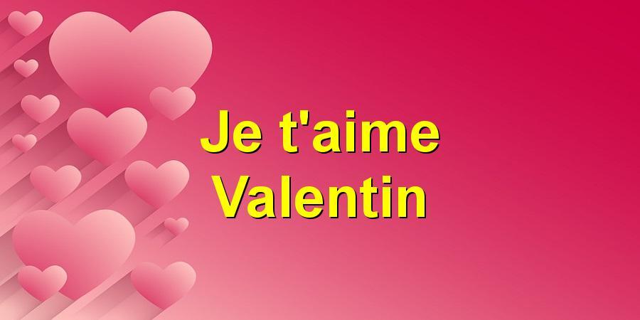Je t'aime Valentin