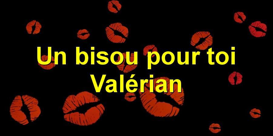 Un bisou pour toi Valérian