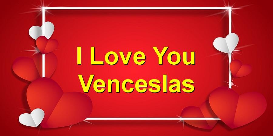 I Love You Venceslas