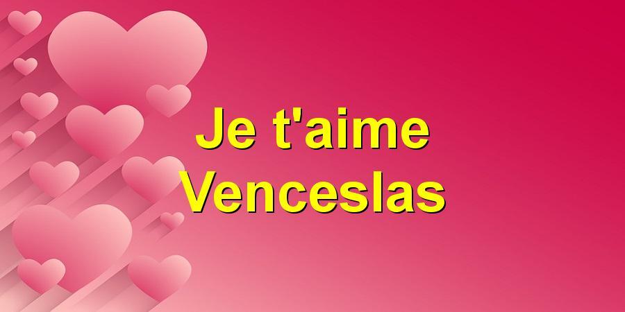 Je t'aime Venceslas