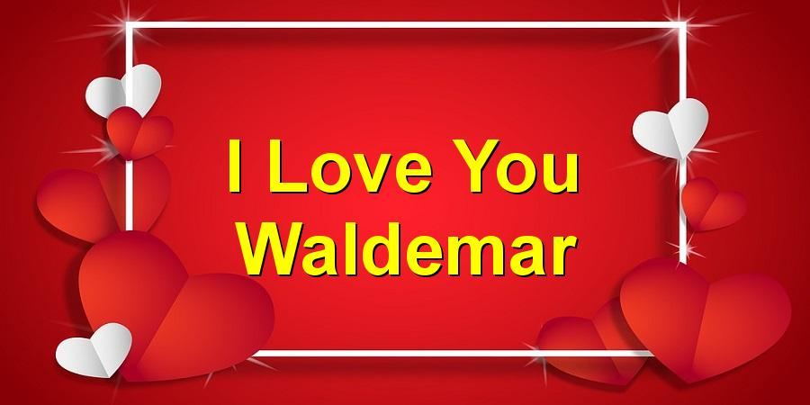 I Love You Waldemar