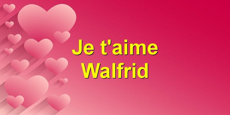 Je t'aime Walfrid
