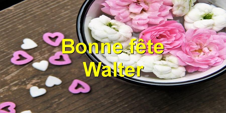 Bonne fête Walter