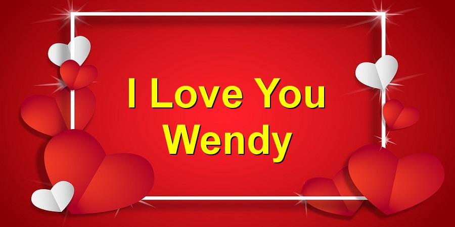 I Love You Wendy
