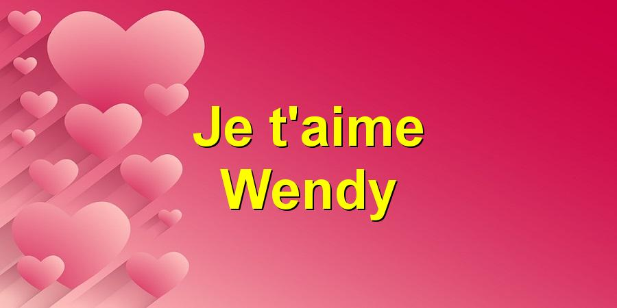 Je t'aime Wendy