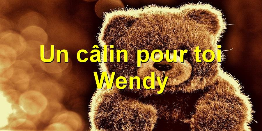 Un câlin pour toi Wendy